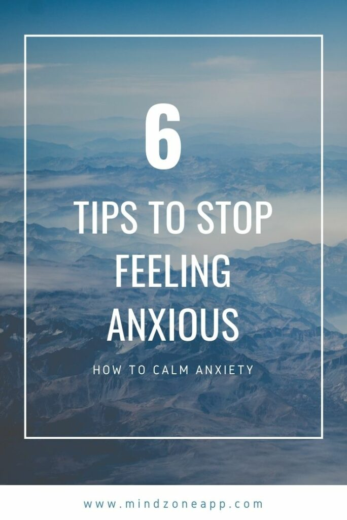 How to Calm Anxiety: 6 Tips to Stop Feeling Anxious Right Now